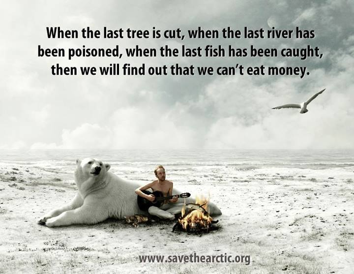 when-last-tree-is-cut-cant-eat-money-save-arctic-life-quotes-sayings-pictures